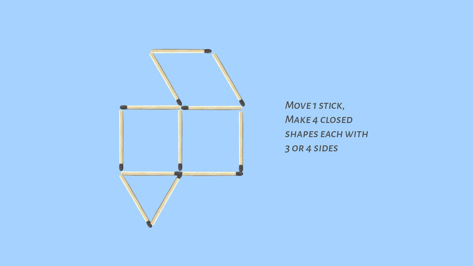Move 1 to make 4 closed shapes of 3 or 4 sides