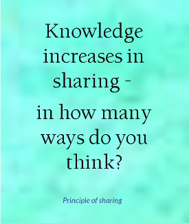 Knowledge increases in sharing - principle of sharing